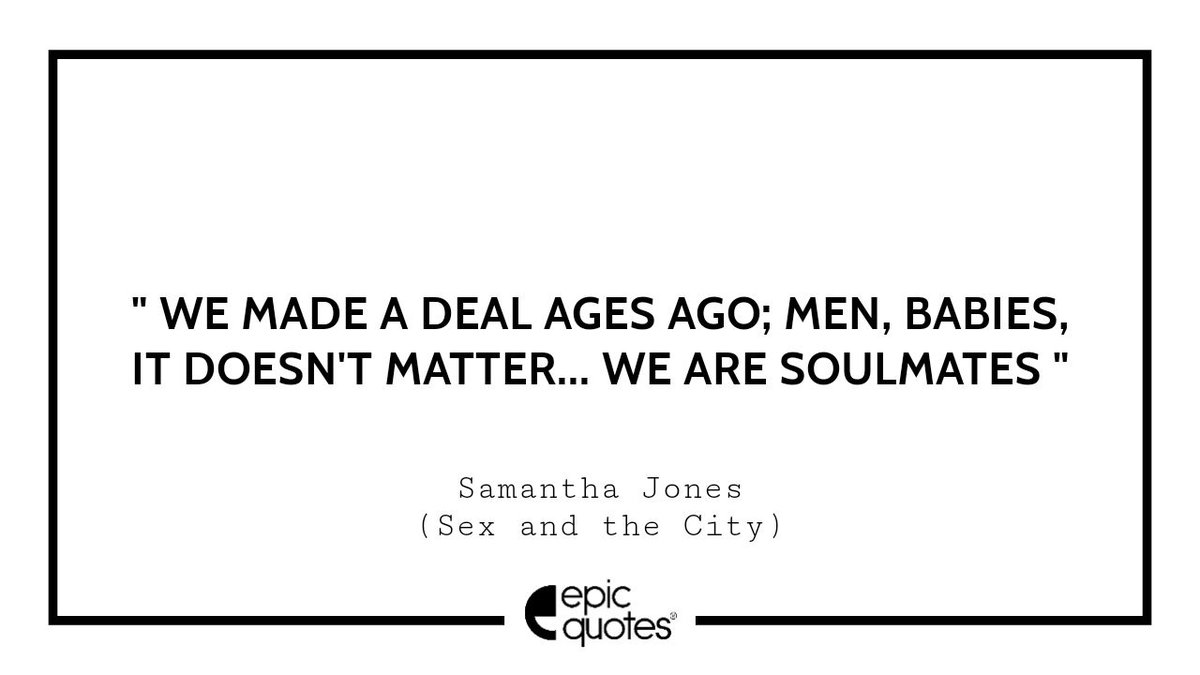 """""""We made a deal ages ago; Men, babies, it doesn't matter... We are soulmates""""  ~ Samantha Jones (Sex and the City)  #epicquotes #quotestoliveby #friendshipquotes pic.twitter.com/Avl0uaI0xd"""