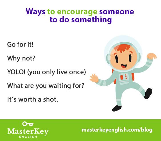 Someone to encourage Encourage Your