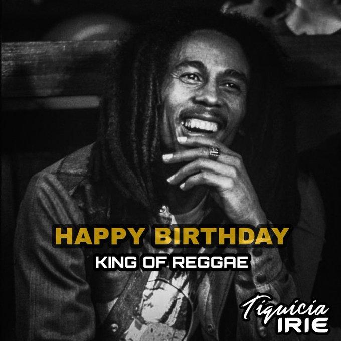 HAPPY BIRTHDAY BOB MARLEY! KING OF REGGAE