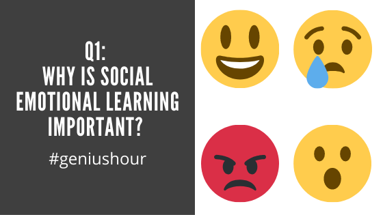 Q1: Why is Social Emotional Learning important? #geniushour