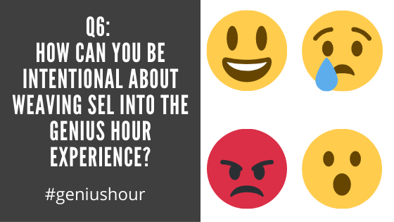 Q6: How can you be intentional about weaving SEL into the Genius Hour experience? #geniushour