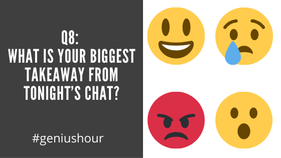 Q8: What is your biggest takeaway from tonight's chat? #geniushour