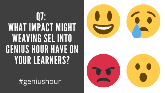 Q7: What impact might weaving SEL into Genius Hour have on your learners? #geniushour