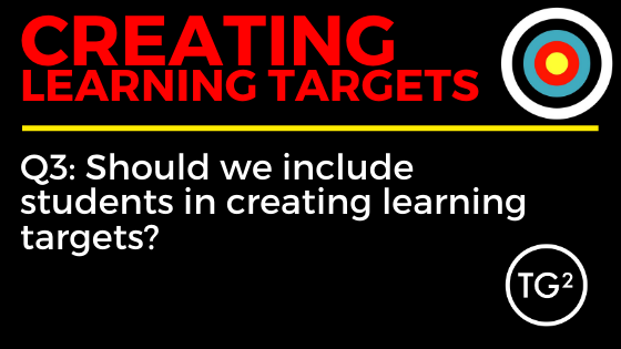 Q3 - Should we include students in creating learning targets? #tg2chat