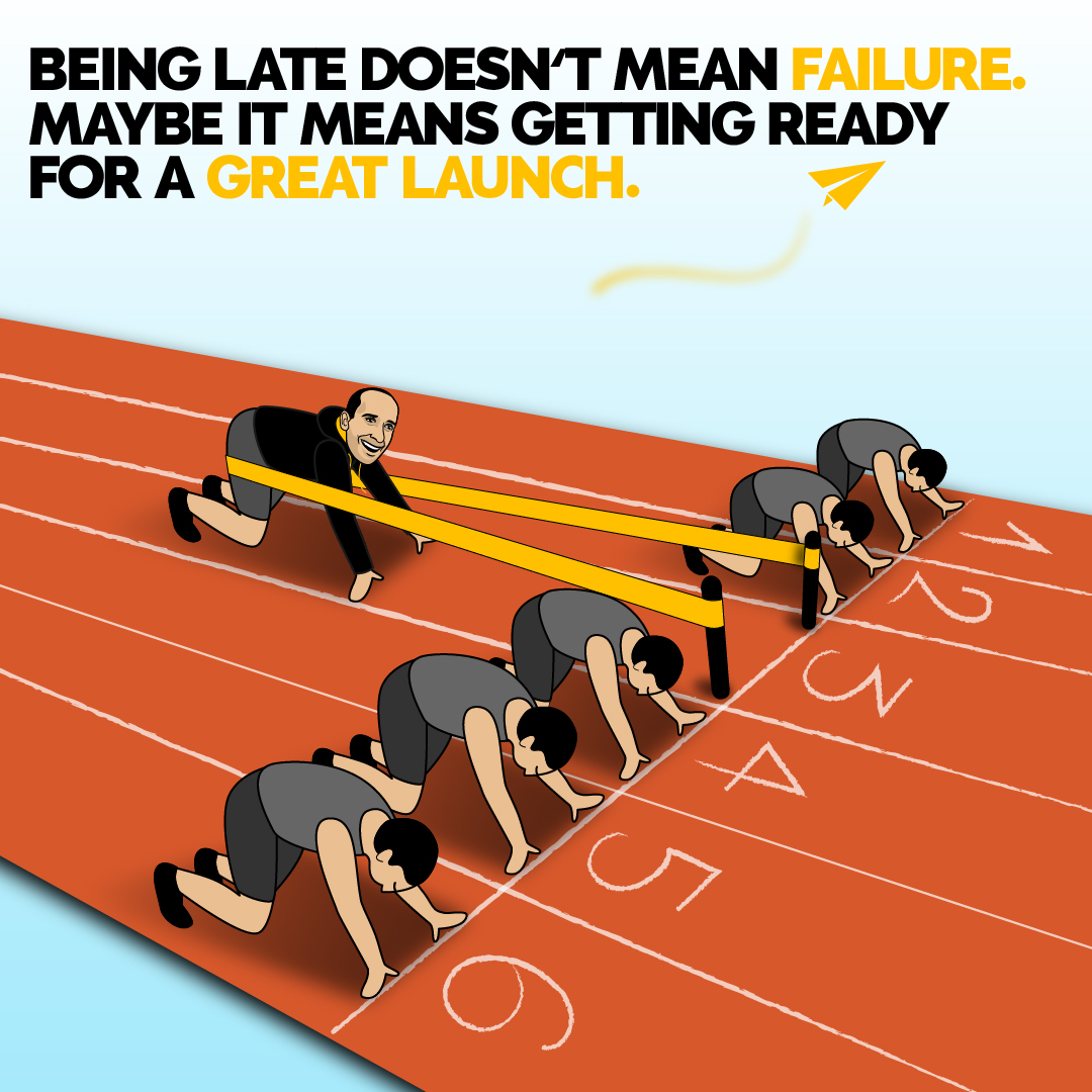 Being late doesn't mean failure. Maybe it means getting ready for a great launch. | Do you AGREE or DISAGREE with cartoon Evan? #Believe .  #achievement #goals #startup #mentor
