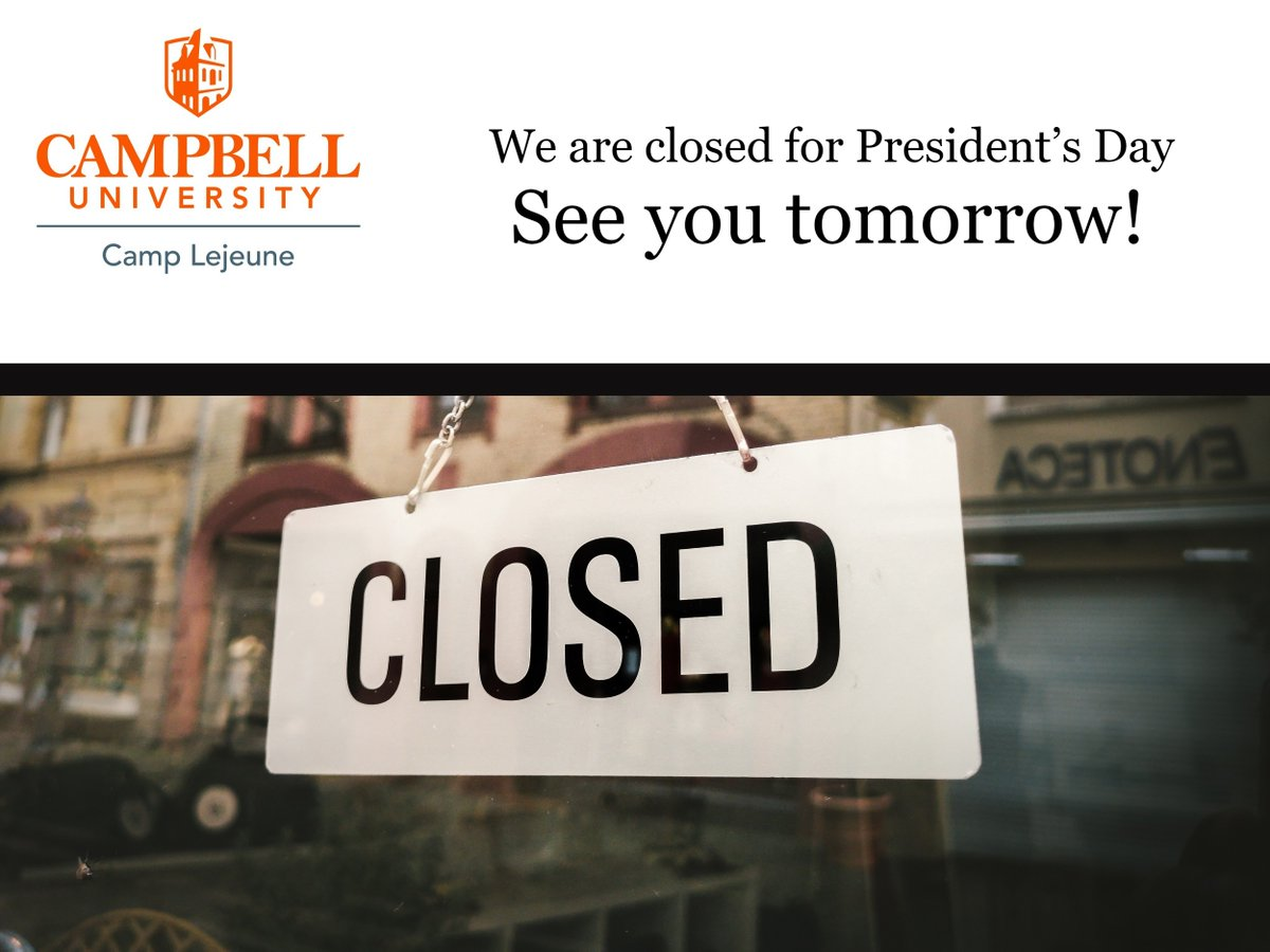 We are closed for President's Day  See you tomorrow!   (PS Online student still have class!)  #CampLejeune #CampbellUniversity #PresidentsDaypic.twitter.com/0jMUvS3RJ0