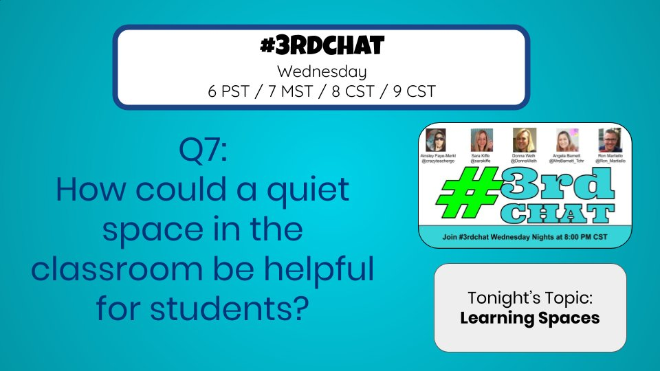 Q7: How could a quiet space in the classroom be helpful for students? *Do you have one? #3rdChat