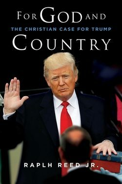 For God and Country  :  The Christian Case for Trump   (by Ralph Reed  )