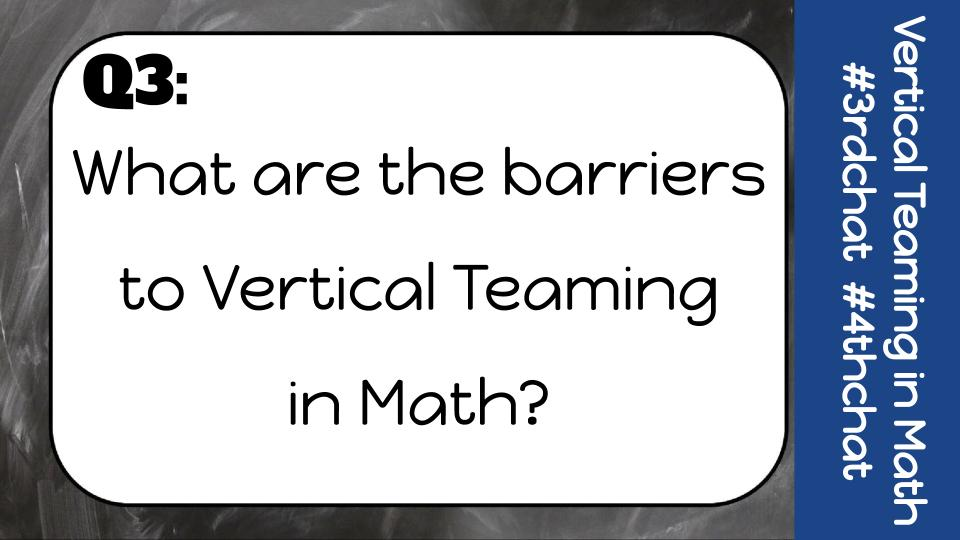 Q3: What are the barriers to Vertical Teaming in Math? #3rdchat #4thChat
