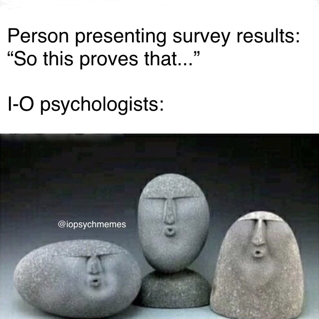 Because of our training in research methods and statistics, we don't say that survey data analysis results PROVE anything. #statistics #iopsych #iopsychmemes #psychology #psychologymemes #psychmemes #APpsychpic.twitter.com/FjEqKTtl8Z
