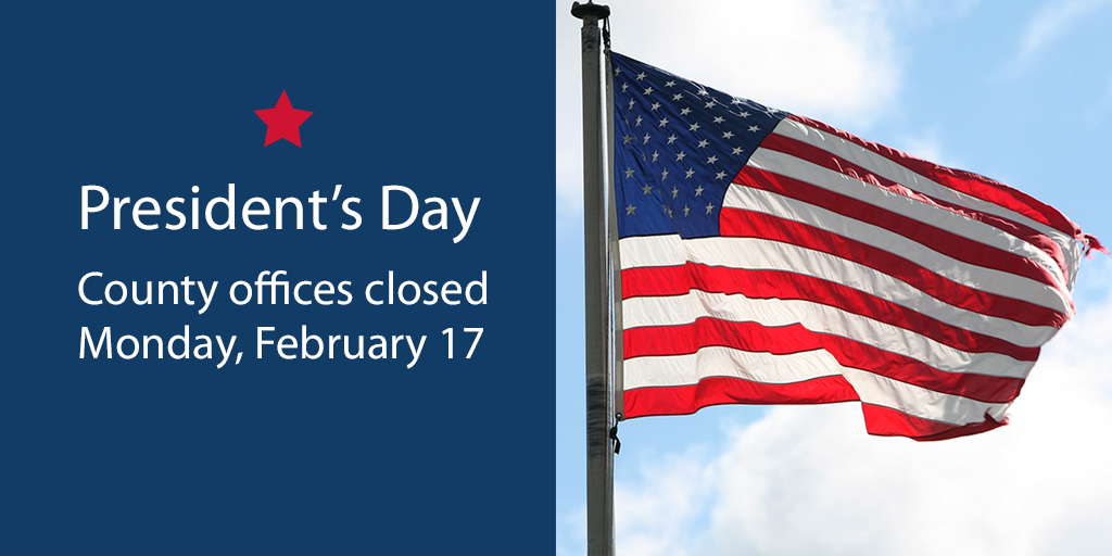 Most county offices, libraries and service centers will be closed for President's Day on Monday, February 17.