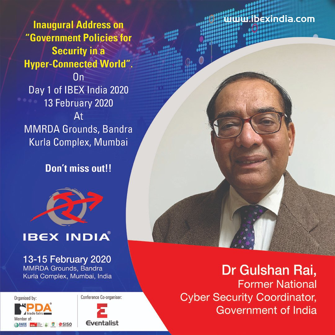 "On Day 1 of  #IBEXINDIA, 13th FEB 2020 There will be an Inaugural address by Dr. Gulshan Rai, Former National #CyberSecurity  Coordinator, Government of #India, on ""Government Policies for Security in a Hyper-Connected World"" #BankingExpo #BankingTechnology #Fintechpic.twitter.com/R4pPpE748V"
