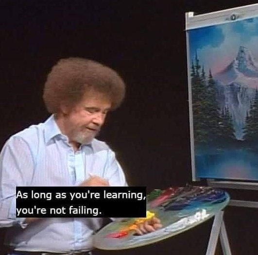 Spreading some Bob Ross love on a Wednesday: 'As long as you're learning, you're not failing.'