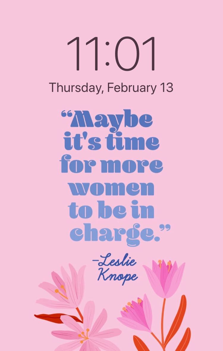 When women are in charge, outcomes change for the better. When women are in charge, our voices are heard. So maybe it's time for more women to be in charge. Text GAL to 47717 and we'll send you a phone background that says just that!