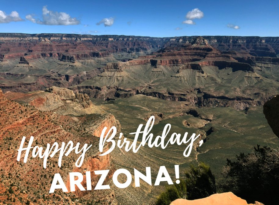 Happy 108th Birthday, Arizona!🌵🎉