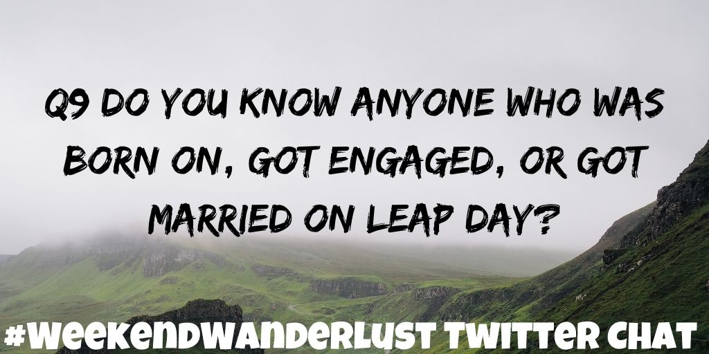Q9: Do you know anyone who was born on, got engaged, or got married on Leap Day? #WeekendWanderlust <br>http://pic.twitter.com/Ks76uwBtd8