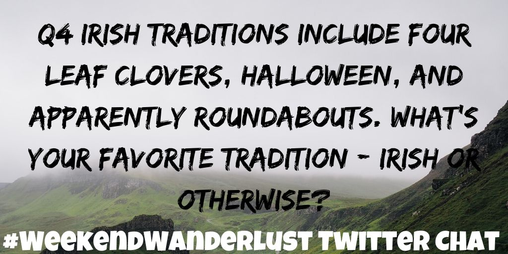 Q4: Irish traditions include four leaf clovers, Halloween, and apparently roundabouts. What's your favorite tradition - Irish or otherwise? #WeekendWanderlust <br>http://pic.twitter.com/GTnKWvy4Kw