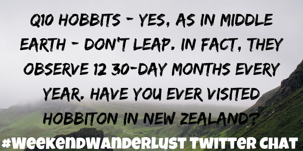 Q10: Hobbits (yes, as in Middle Earth) don't leap. In fact, they observe 12 30-day months every year. Have you ever visited Hobbiton in New Zealand? #WeekendWanderlust <br>http://pic.twitter.com/RArByzW7Rq