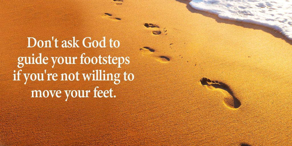 Don't ask God to guide your footsteps if you're not willing to move your feet. #quote #ThursdayThoughts