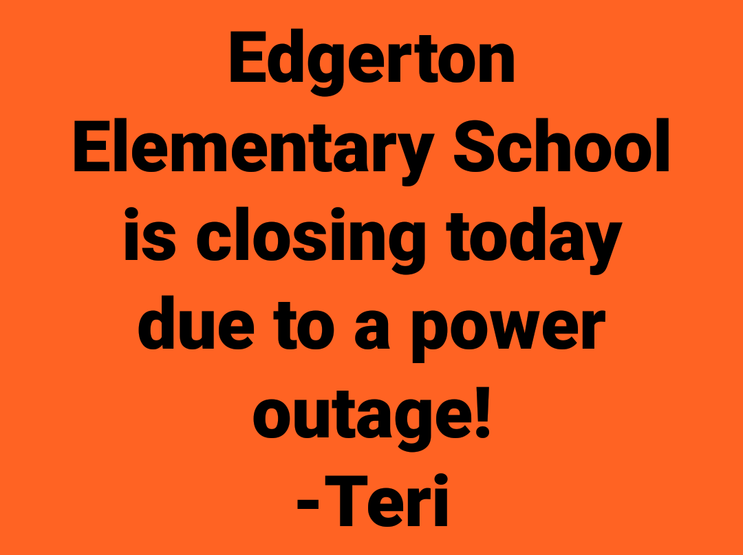 #News @949WOLX: This just in, a #poweroutage at #Edgerton Elementary is causing officials in the district to close for the day! We are getting more info about the reason for the outage. An update on-air in 5 minutes...