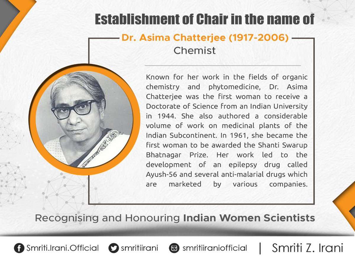 First woman to receive a Doctorate of Science from an Indian University, Dr. Asima Chatterjee's research led to development of an epilepsy drug. Her work in organic chemistry & phytomedicine has been noteworthy. Chair will be established in her name in the area of Phytomedicine.