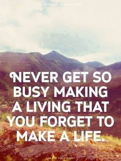 Never get so busy making a living that you forget to make a life#motivation #travel