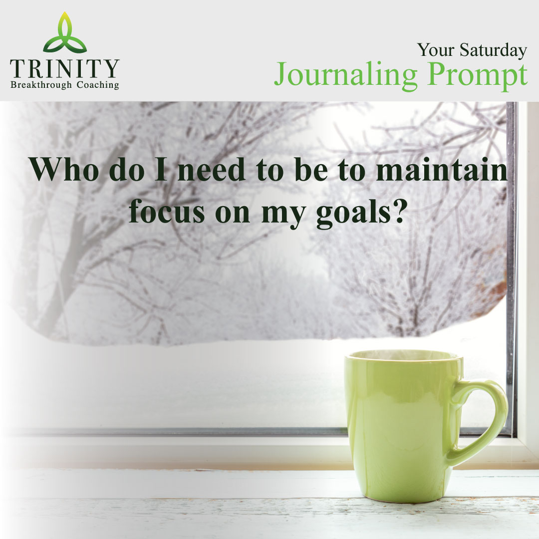 Your Saturday Journaling PromptWho do I need to be to maintain focus on my goals?#journal #focus #goals #determination #perseverence #success #motivation #coachingworks