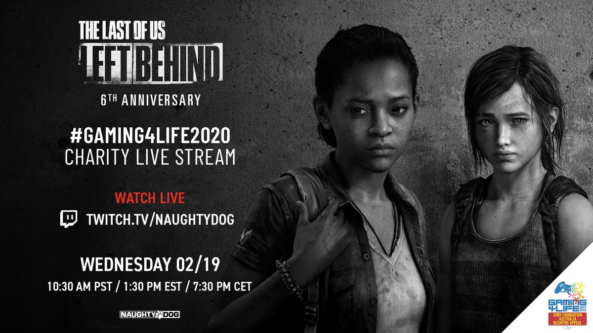 Reminder: this Wednesday, Feb. 19, we're streaming The Last of Us Left Behind with guests @Neil_Druckmann and @TheVulcanSalute to raise funds for #Gaming4Life2020 and those impacted by the Australian bushfires. Tune in starting at 10:30am PST -