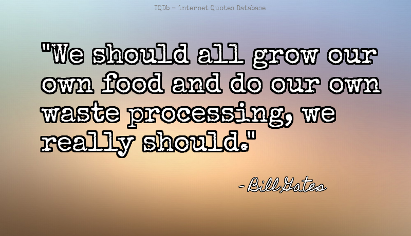 We should all grow our own food and do our own waste processing, we r... #Food #Grow  #MotivationMonday http://quotes.online4me.com/?qid=42b1591342d08d43a2bc77b4be15bcb5 …