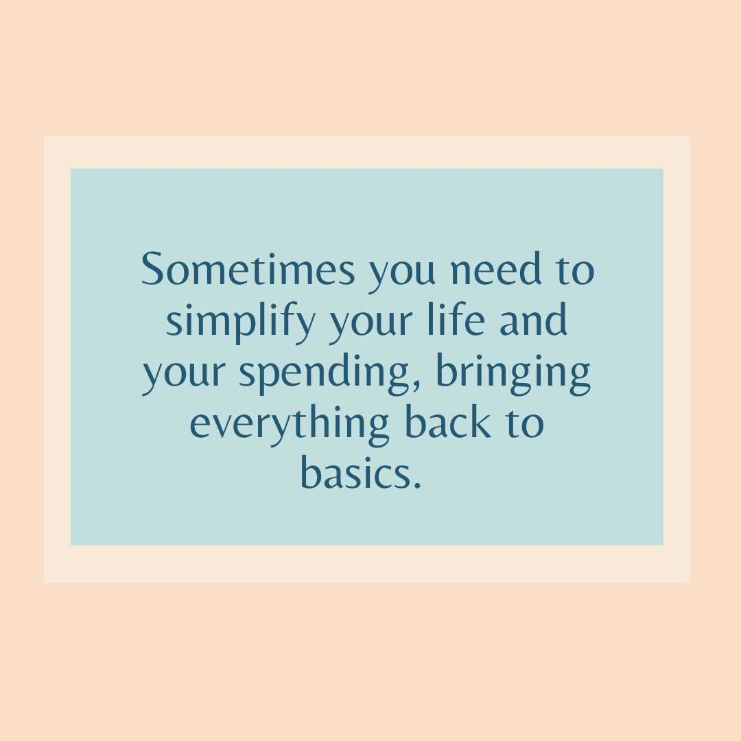 Sometimes you need to simplify your life and your spending, bringing everything back to basics.    #simplify #spending #basics #money #expenses #Divorce #separation #DivorceAngel #DivorceDesigners #Divorcehelp #FramingYourFuture #divorced #HelpwithDivorce