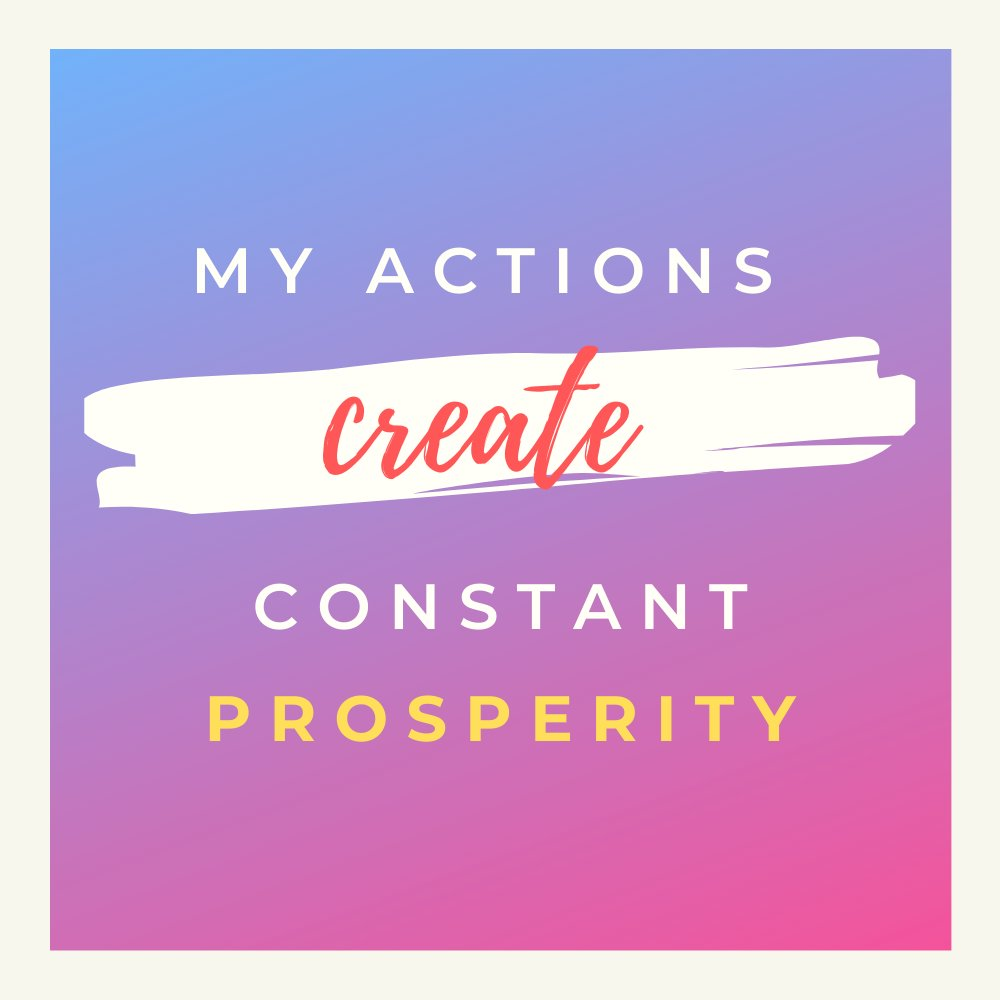 My actions create constant prosperity.  [FREE DOWNLOAD]   | #money mindset