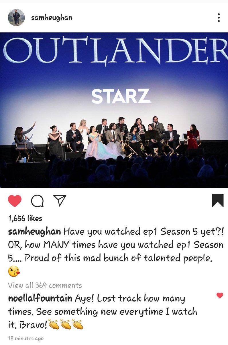 From @SamHeughan IG 2/17/20 Have you watched ep 1 Season 5 yet?!  OR, how MANY times have you watched ep1 Season 5.... Proud of this mad bunch of talented people. 😘  #Outlander #OutlanderSeason5Premiere #SamHeughan