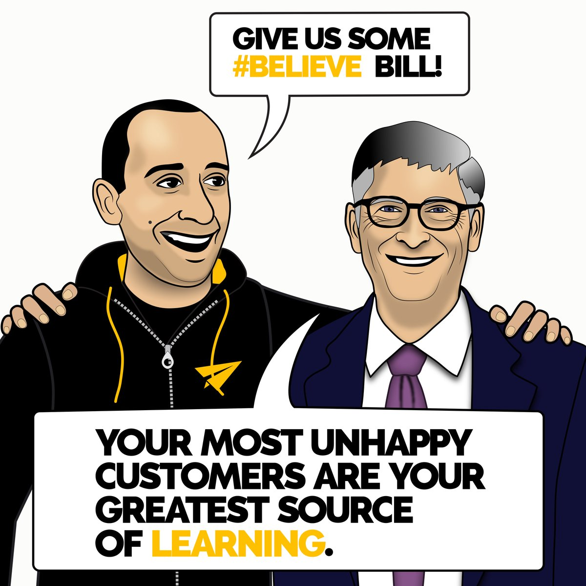 Your most unhappy customers are your greatest source of learning. @BillGates | Do you AGREE or  DISAGREE? Evan Carmichael #Believe  #improvement #mistake #learning