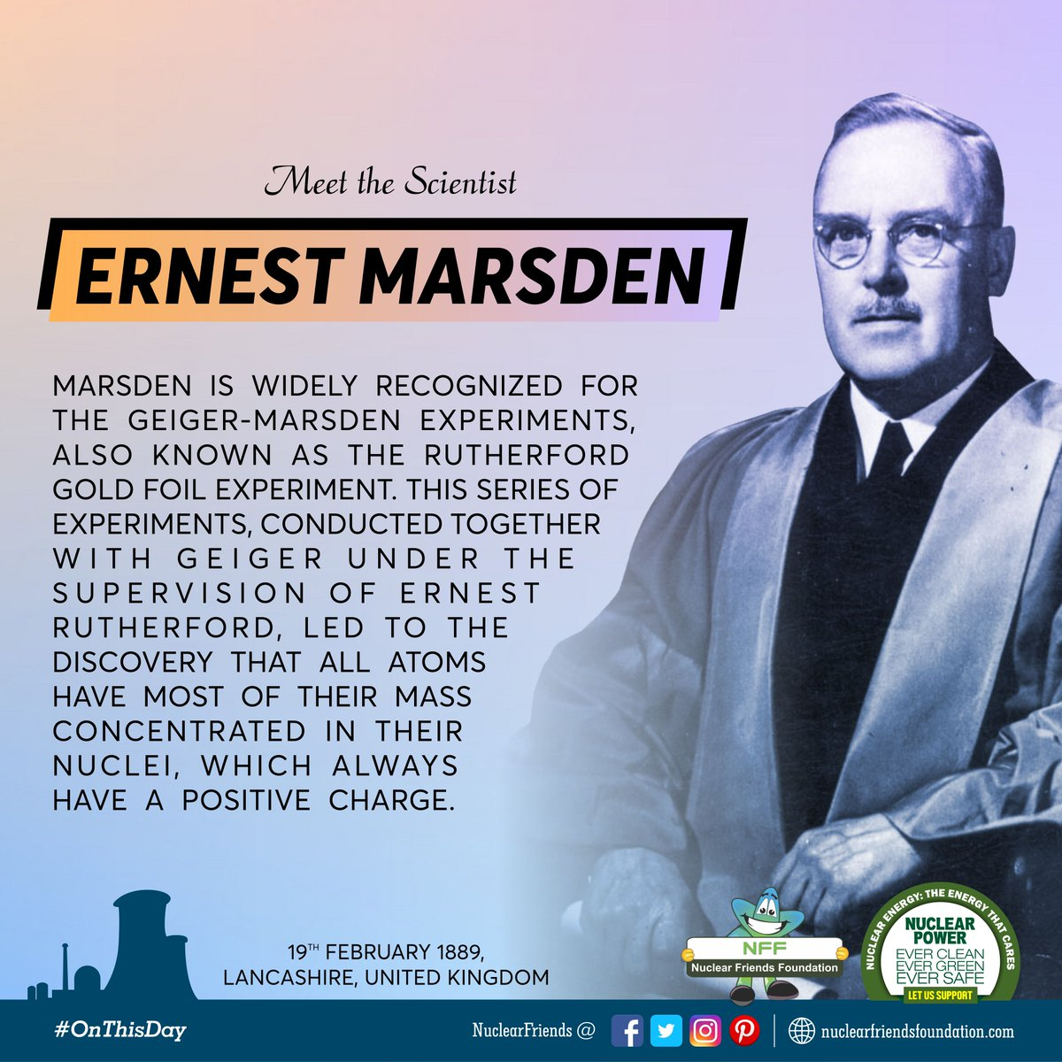 #OnThisDay Meet the scientist Ernest Marsden! 19 February 1889, Lancashire, United Kingdom. Marsden is widely recognized for the Geiger-Marsden experiments,   Reach us @ http://nuclearfriendsfoundation.com  #NuclearPower #NuclearEnergy #Evergreen  #NuclearFacts  #WednesdayWisdom @iaeaorg