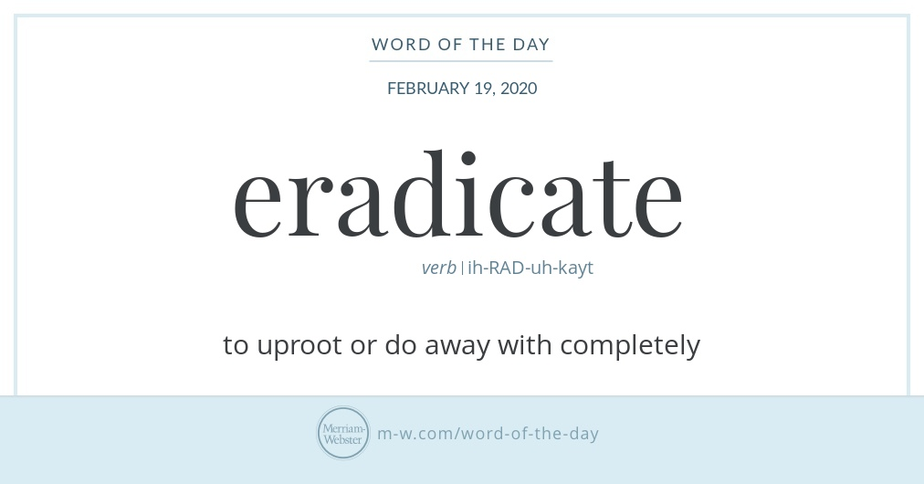 Good morning! Today's #WordOfTheDay is 'eradicate' https://s.m-w.com/2QbyIbj