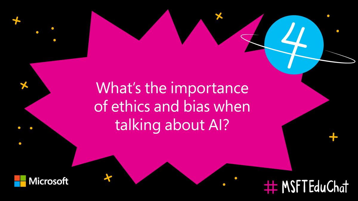 Q4: What's the importance of ethics and bias when talking about #AI? #MSFTEduChat