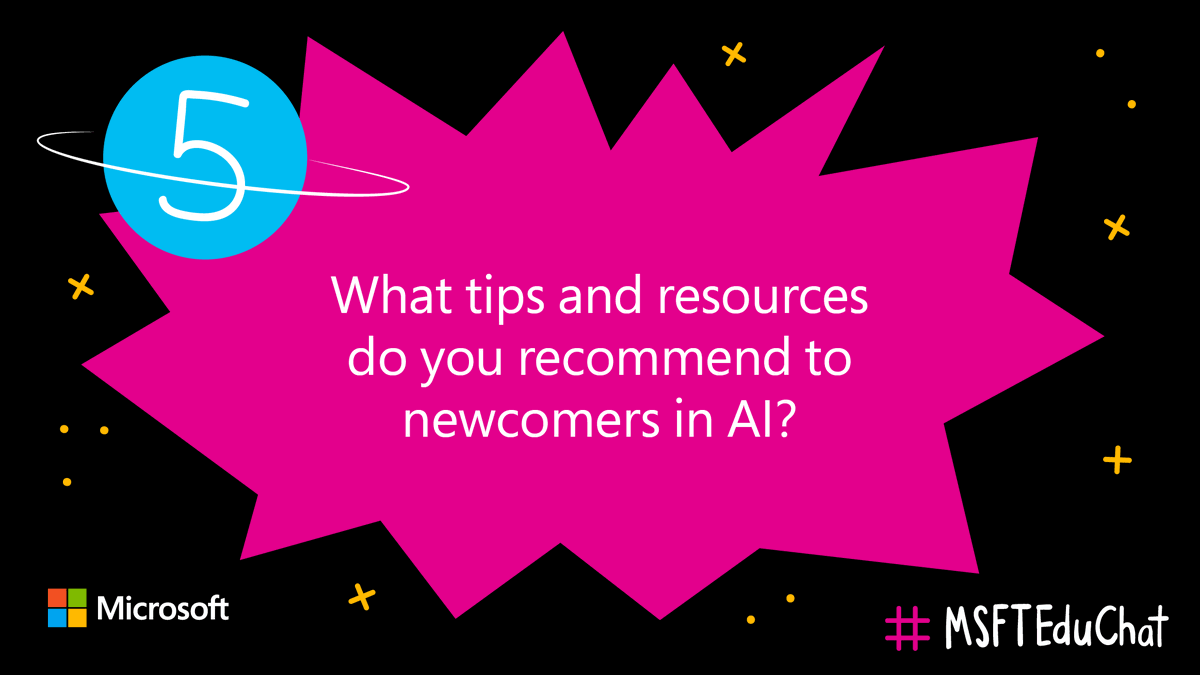 Q5: What tips and resources do you recommend to newcomers in #AI? #MSFTEduChat