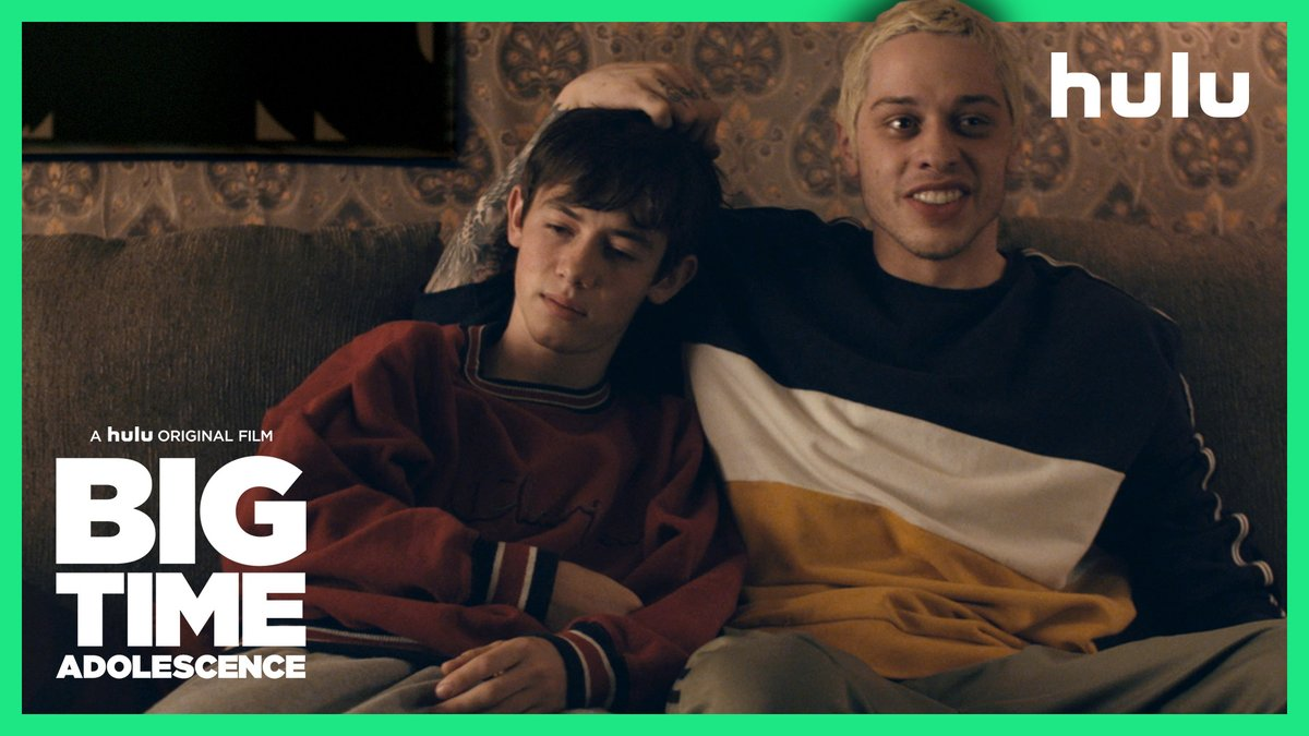 Big Time Adolescence. A Hulu Original Film starring Pete Davidson. In select theaters on March 13, available on Hulu on March 20.