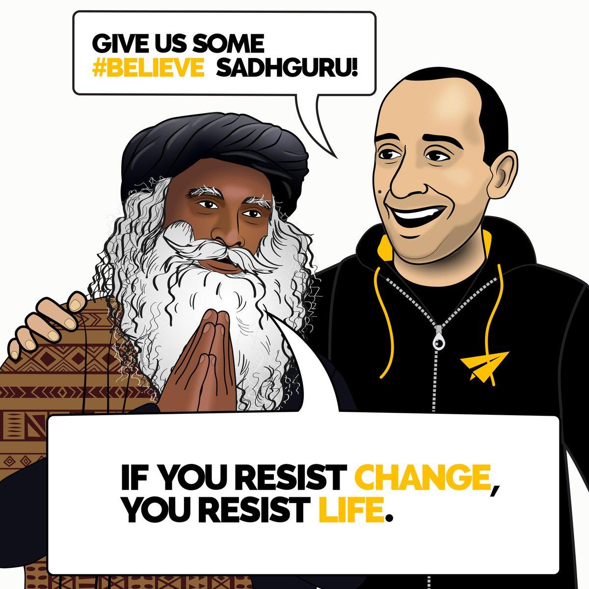 If you resist change, you resist life. @SadhguruJV | Do you AGREE or DISAGREE? #Believe . #energy #spiritual #consciousness
