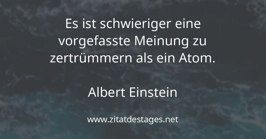 """Das heutige Zitat des Tages lautet: """"Es ist schwieriger eine vorgefasste Meinung zu zertrümmern als ein Atom."""" (Albert Einstein)   #AlbertEinstein #AlbertEinsteinZitate #ZitatDesTages #BerühmteZitate #Zitate #ZitateZumNachdenken #QuoteOfTheDay  Quelle: https://buff.ly/2SXOO8Ipic.twitter.com/DtlBcbeRNG"""