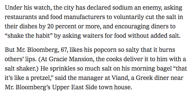 Sugary drink plan aside, Mayor Bloombergs campaign against salt was more, shall we say, aspirational. From NYT:  http://ow.ly/eKRq50yqhog