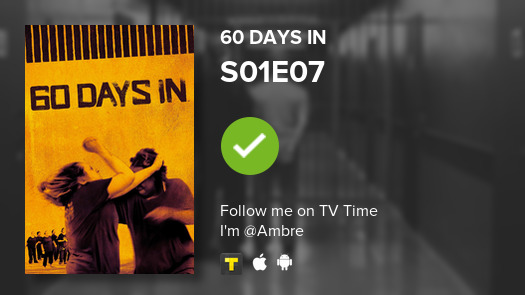 I've just watched episode S01E07 of 60 Days In! #60daysin  #tvtime