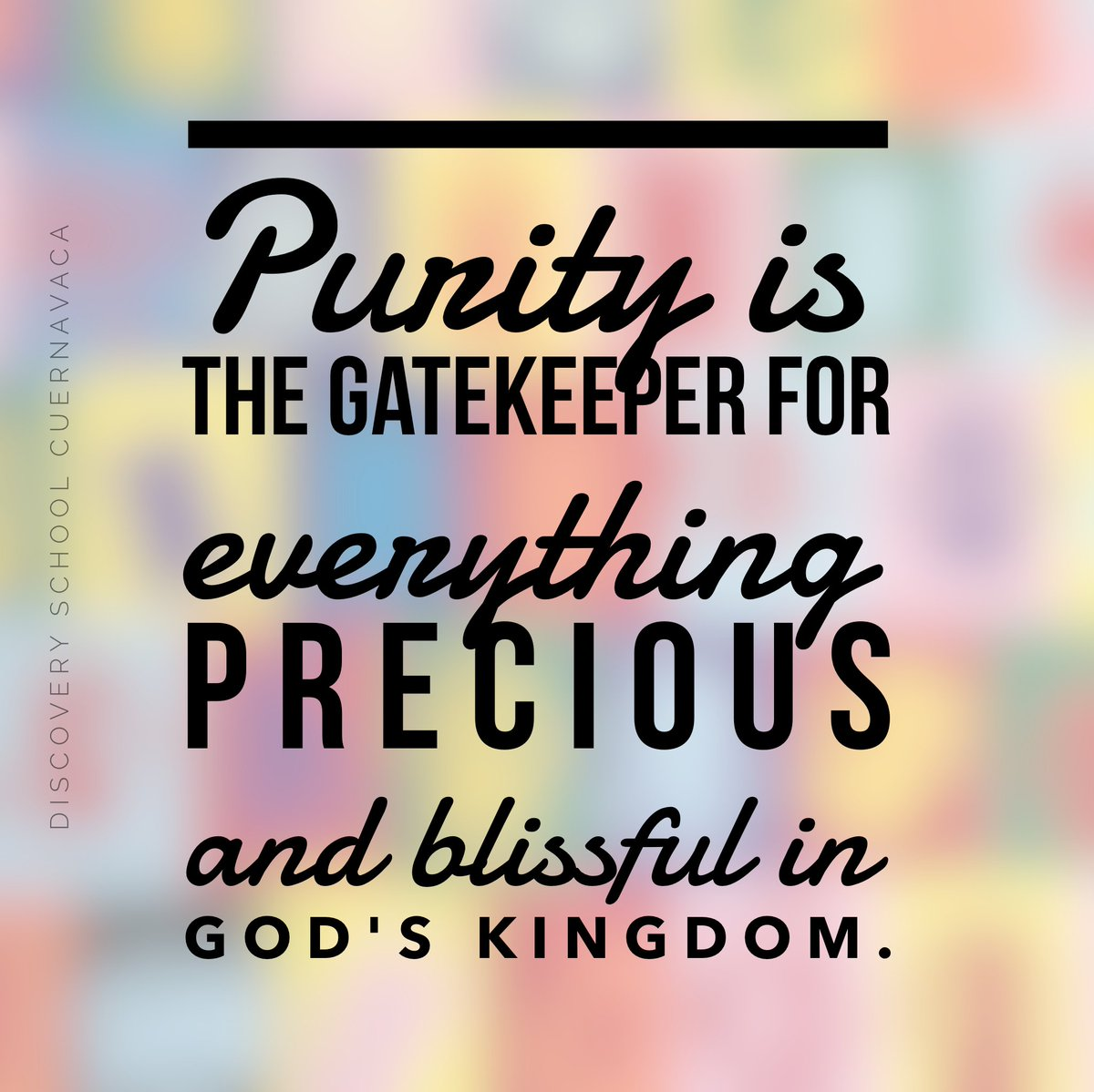 Purity is the gatekeeper for everything precious and blissful in God's kingdom.  #Pureza #Purity #ActitudDelMesDS #SerMejorPersona #WeAreLuckyPeople #EscuelasEnCuernavaca #TheBestPlaceToLearnAndGrowDS #motivation #goals #inspiration #SerPuro #Transparencia