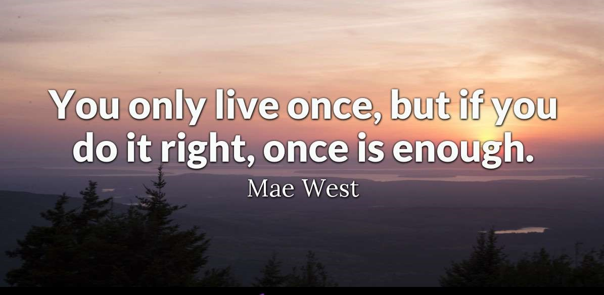 """You only live once, but if you do it right, once is enough."" — Mae West #FridayThoughts #FridayMotivation #FridayFeeling #FridayVibes"