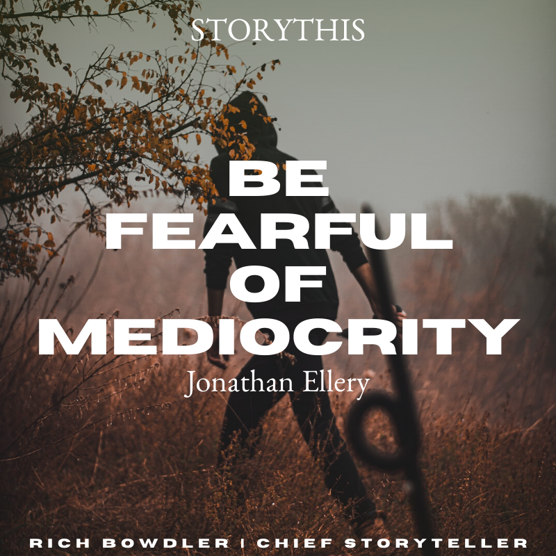 Be fearful of mediocrity - Jonathan Ellery #storythis  #passion  #purpose  #productivity  #growth  #selflove  #grind  #hardwork   #dedication   #success  #work  #inspiration  #goals