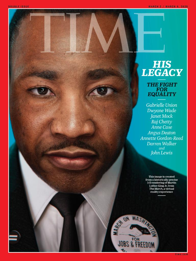 TIME's new cover: Martin Luther King Jr.'s legacy and the fight for equality now.  This image is created from a historically precise 3-D rendering of King from The March, a virtual reality experience