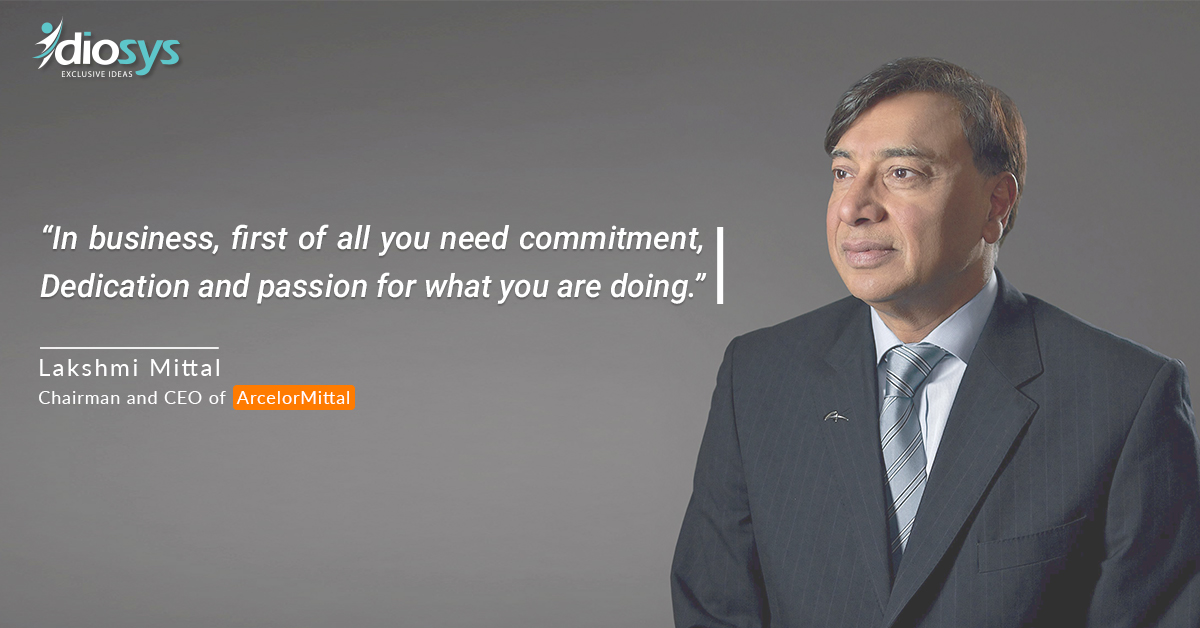 In business, first of all you need commitment, dedication and passion for what you are doing. – Lakshmi Mittal, Chairman and CEO of ArcelorMittal  #MondayMotivation #IdiosysTechnologies