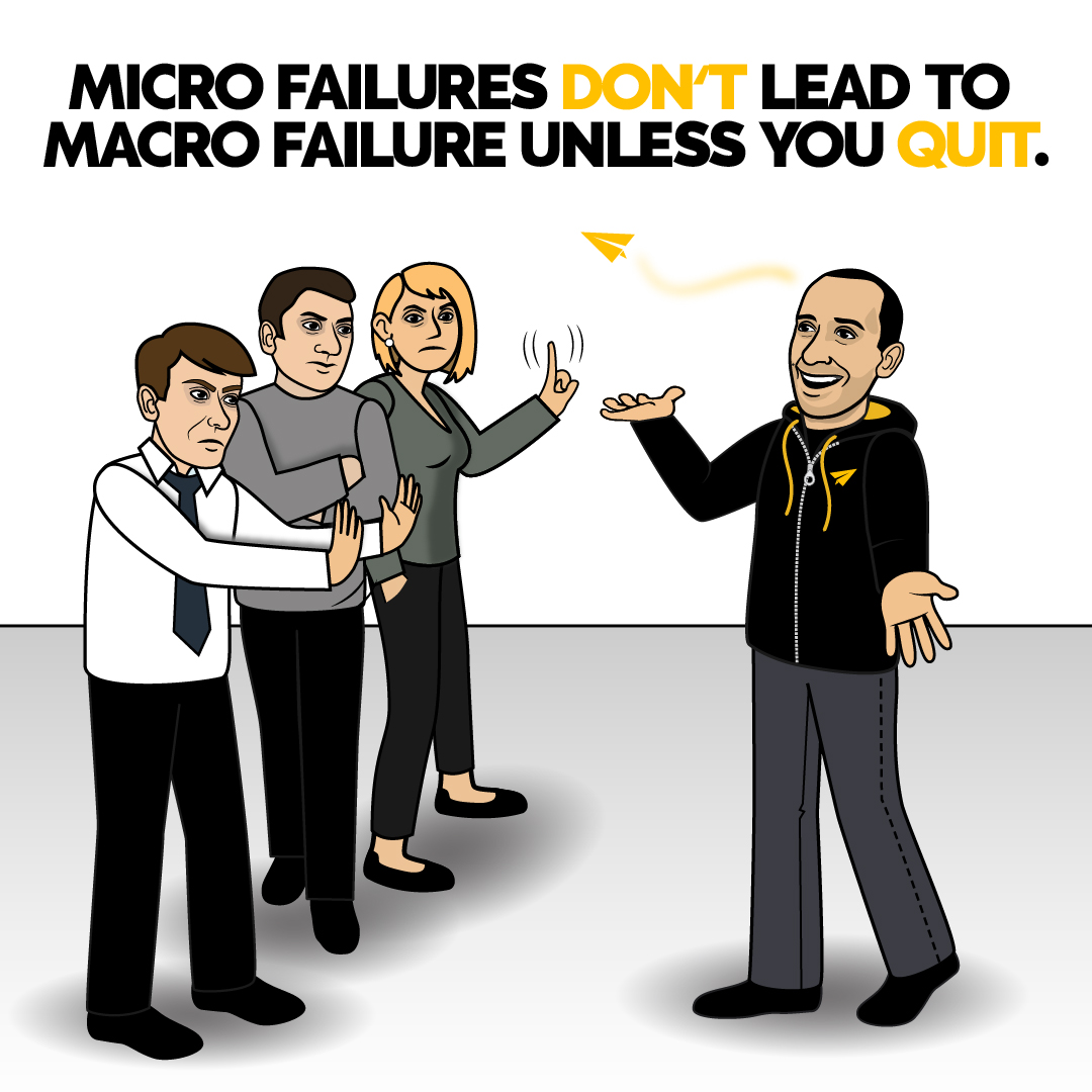 Micro failures don't lead to macro failure unless you quit. | Do you AGREE or DISAGREE with cartoon Evan. #Believe . #success #businesstips #entrepreneurship