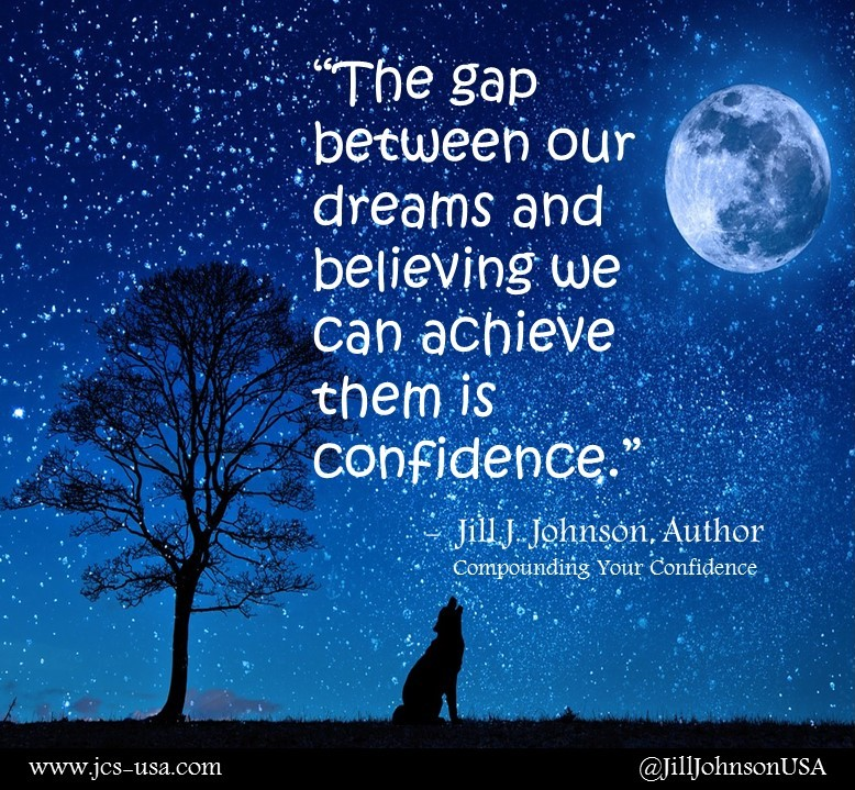 """""""The gap between our dreams and believing we can achieve them is confidence."""" - Jill J. Johnson, Author of Compounding Your Confidence  https://amzn.to/2ooqSMZ #SuccessQuotes #MotivationalQuotespic.twitter.com/DoxXtQJrmL"""