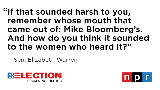 Speaking of Sen. Warren, she joined @NPRKelly today and said this about her questioning Bloomberg last night on some of his alleged comments about women: